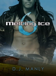 Melting Ice 6 ebook by D. J. Manly