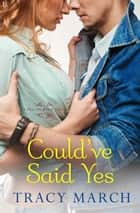 Could've Said Yes - A Thistle Bend Novel ebook by Tracy March