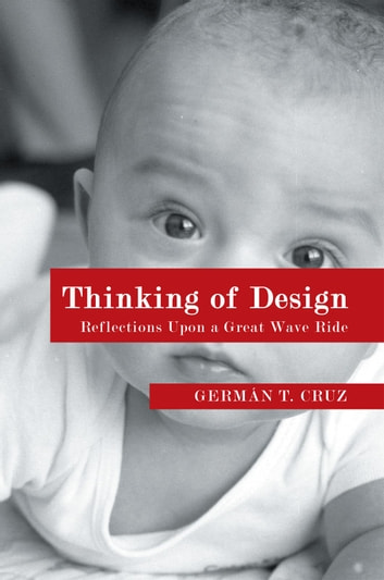 Thinking of Design - Reflections Upon a Great Wave Ride ebook by Germán T. Cruz
