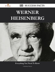 Werner Heisenberg 158 Success Facts - Everything you need to know about Werner Heisenberg ebook by Catherine Sawyer