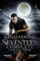 The Seventeen Complete Collection - (Seventeen Series Books 1-6) ebook by AD Starrling