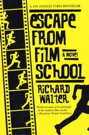 Escape from Film School - A Novel ebook by Richard Walter