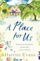 A Place for Us - An unputdownable tale of families and keeping secrets by the SUNDAY TIMES bestseller ebook by Harriet Evans