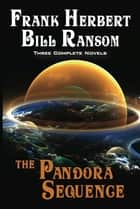 The Pandora Sequence - The Jesus Incident, The Lazarus Effect, The Ascension Factor eBook by Frank Herbert, Bill Ransom