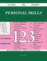 Personal Skills 123 Success Secrets - 123 Most Asked Questions On Personal Skills - What You Need To Know ebook by Elizabeth Carney