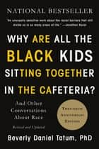 Why Are All the Black Kids Sitting Together in the Cafeteria? - And Other Conversations About Race ebook by Beverly Daniel Tatum