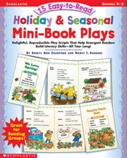 15 Easy-to-Read Holiday & Seasonal Mini-Book Plays: Delightful, Reproducible Play Scripts that Help Emergent Readers Build Literacy Skills-all Year Lo ebook by Sanders, Nancy I.