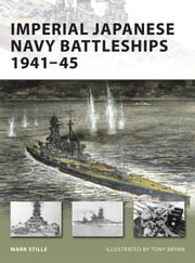 Imperial Japanese Navy Battleships 1941-45 ebook by Mark Stille,Tony Bryan