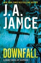 Downfall - A Brady Novel of Suspense eBook by J. A Jance