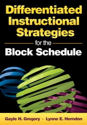 Differentiated Instructional Strategies for the Block Schedule ebook by Gayle H. Gregory,Lynne E. Herndon