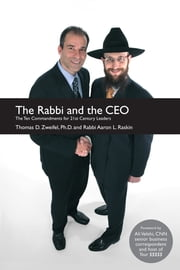 The Rabbi and the CEO - The Ten Commandments for 21st Century Leaders ebook by Thomas D. Zweifel,Aaron L. Raskin,Ali Velshi