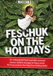 Feschuk on the Holidays - Its A Wonderful Deal and other seasonal classics, hidden messages in Xmas carols, PLUS an exclusive liveblog from Holiday Baby! ebook by Scott Feschuk