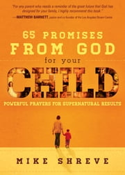 65 Promises from God for Your Child - Powerful prayers for supernatural results ebook by Mike Shreve