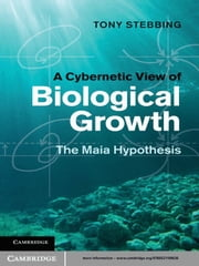 A Cybernetic View of Biological Growth - The Maia Hypothesis ebook by Tony Stebbing