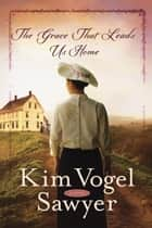 The Grace That Leads Us Home ebook by Kim Vogel Sawyer