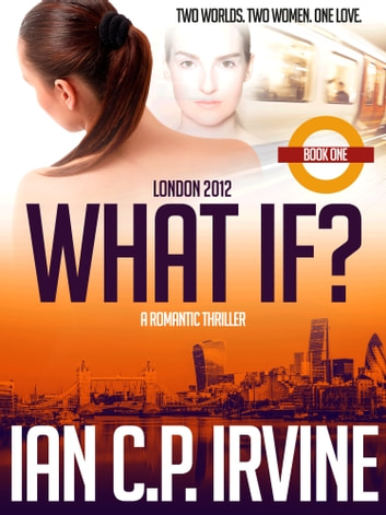 London 2012 : What If? (Book One) (A Romantic Time Travel Thriller) ebook by Ian C.P. Irvine