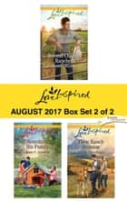 Harlequin Love Inspired August 2017 - Box Set 2 of 2 - Second Chance Rancher\Reuniting His Family\Their Ranch Reunion ebook by Brenda Minton, Jean C. Gordon, Mindy Obenhaus