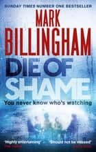 Die of Shame - The Number One Sunday Times bestseller ebook by Mark Billingham