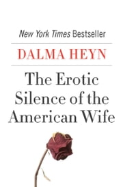 The Erotic Silence of the American Wife ebook by Dalma Heyn