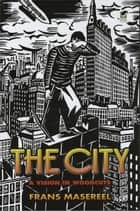 The City - A Vision in Woodcuts eBook by Frans Masereel