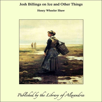 Josh Billings on Ice and Other Things ebook by Henry Wheeler Shaw