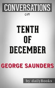 Tenth of December: A Novel By George Saunders | Conversation Starters ebook by Daily Books