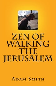 Zen Of Walking The Jerusalem ebook by Adam Smith