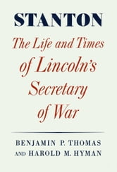 Stanton - Life And Times of Lincoln's Secretary of War ebook by Benjamin P. Thomas,Harold M. Hyman
