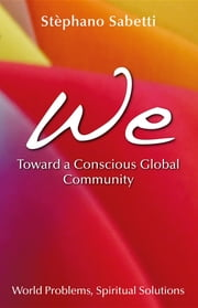 We: Toward a Conscious Global Community ebook by Stephano Sabetti