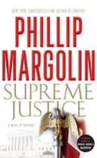 Supreme Justice - A Novel of Suspense ebook by Phillip Margolin