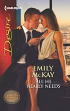 All He Really Needs - A Billionaire Boss Workplace Romance ebook by Emily McKay