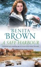 A Safe Harbour - A passionate and evocative saga of love and loss ebook by Benita Brown