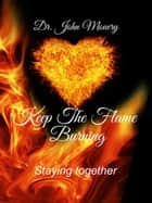 Keep The Flame Burning ebook by Dr. John Mouery