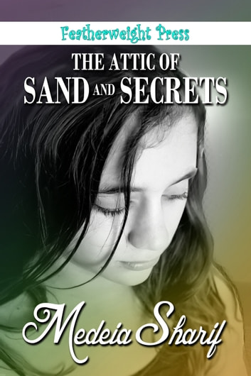 The Attic of Sand and Secrets ebook by Medeia Sharif