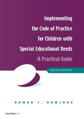 Implementing the Code of Practice for Children with Special Educational Needs, Second Edition - A Practical Guide ebook by Ahmad F. Ramjhun