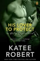 His Lover to Protect ebook by Katee Robert