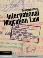 Foundations of International Migration Law ebook by Brian Opeskin, Richard Perruchoud, Jillyanne Redpath-Cross