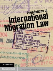 Foundations of International Migration Law ebook by Brian Opeskin,Richard Perruchoud,Jillyanne Redpath-Cross