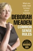 Common Sense Rules - What you really need to know about business ebook by Deborah Meaden