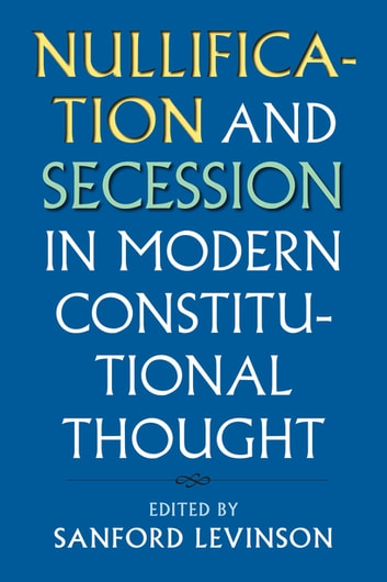 Nullification and Secession in Modern Constitutional Thought ebook by