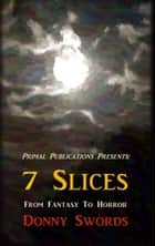 Seven Slices ebook by Donny Swords