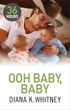 Ooh Baby, Baby eBook by Diana K. Whitney