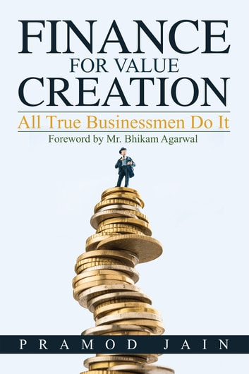 Finance for Value Creation - All True Business Men Do It ebook by Pramod Jain