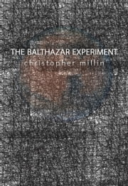 The Balthazar Experiment ebook by Christopher Millin