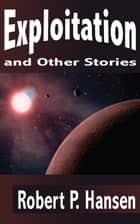 Exploitation and Other Stories ebook by Robert P. Hansen