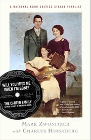 Will You Miss Me When I'm Gone? - The Carter Family and Their Legacy in American Mus ebook by Mark Zwonitzer,Charles Hirshberg