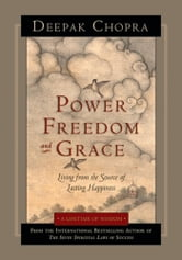 Power, Freedom, and Grace: Living from the Source of Lasting Happiness ebook by Deepak Chopra