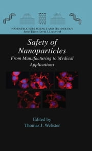 Safety of Nanoparticles - From Manufacturing to Medical Applications ebook by Thomas J. Webster
