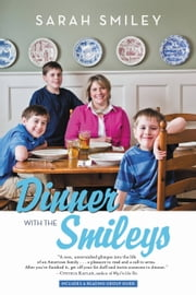 Dinner with the Smileys - One Military Family, One Year of Heroes, and Lessons for a Lifetime ebook by Sarah Smiley