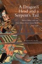 A Dragon's Head and a Serpent's Tail ebook by Dr. Kenneth M. Swope, Ph.D